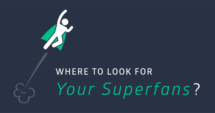 Where to Find Your Super Fans